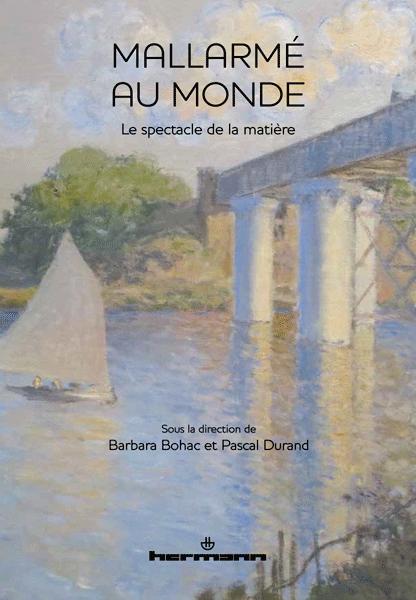 B. Bohac, P. Durand(dir.),Mallarmé au monde,Le spectacle de la matière