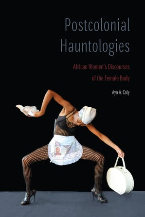 A. A. Coly, Postcolonial Hauntologies. African Women's Discourses of the Female Body