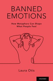 L. Otis, Banned Emotions. How Metaphors Can Shape What People Feel