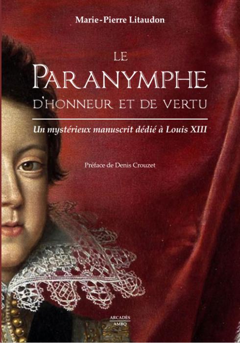 M.-P. Litaudon, Le Paranymphe d'honneur et de vertu. Un mystérieux manuscrit dédié à Louis XIII
