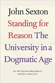 J. Sexton, Standing for Reason. The University in a Dogmatic Age