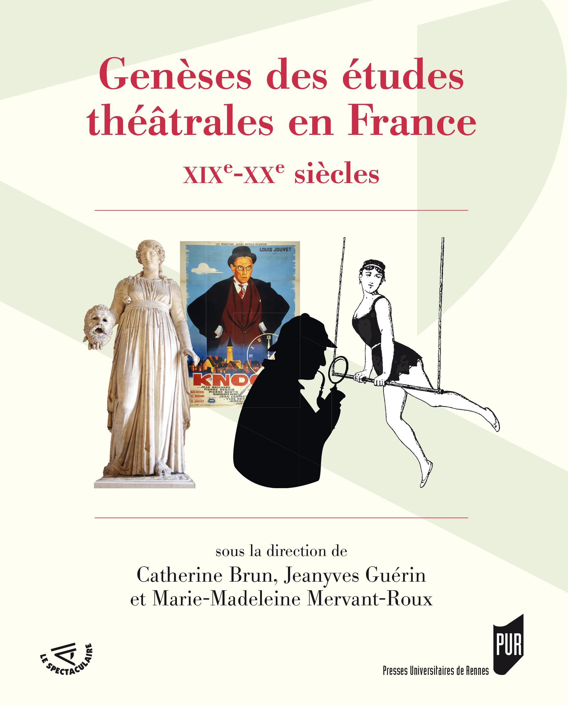 C. Brun, J. Guérin, M.-M. Mervant-Roux (dir.), Genèses des études théâtrales en France (XIXe-XXe s.)