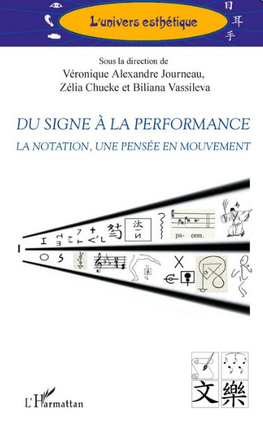 V. Alexandre Journeau, Z. Chueke, B. Vassileva (dir.), Du signe à la performance - La notation, une pensée en mouvement