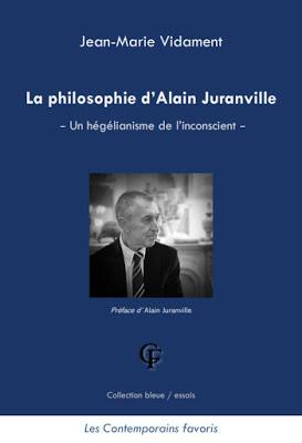 J-M. Vidament, La philosophie d'Alain Juranville - Un hégélianisme de l'inconscient
