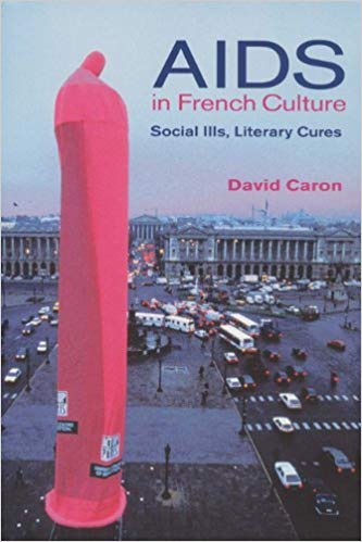 D. Caron, AIDS in French Culture: Social Ills, Literary Cures