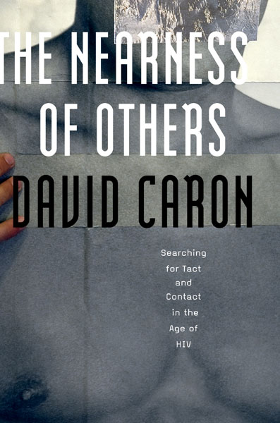 D. Caron, The Nearness of Others. Searching for Tact and Contact in the Age of HIV