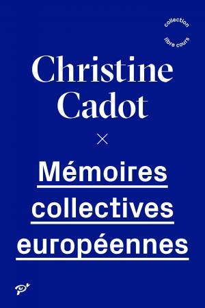C. Cadot, Mémoires collectives européennes