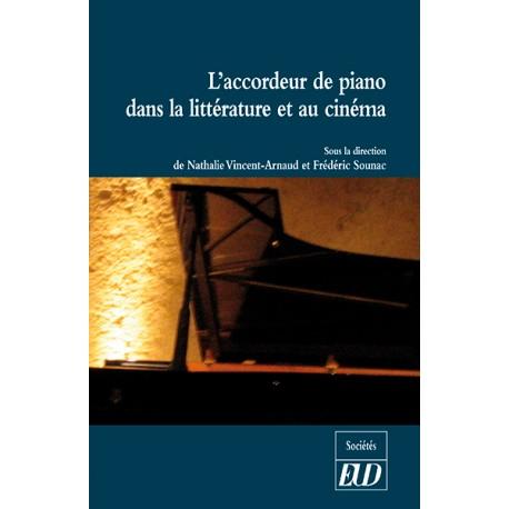 N. Vincent-Arnaud et F. Sounac (dir.), L'Accordeur de piano dans la littérature et au cinéma
