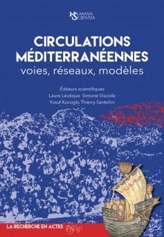 L. Lévêque, S. Visciola, Y. Kocoglu, Th. Santoline (dir.), Circulations méditerranéennes. Voies, réseaux, modèles
