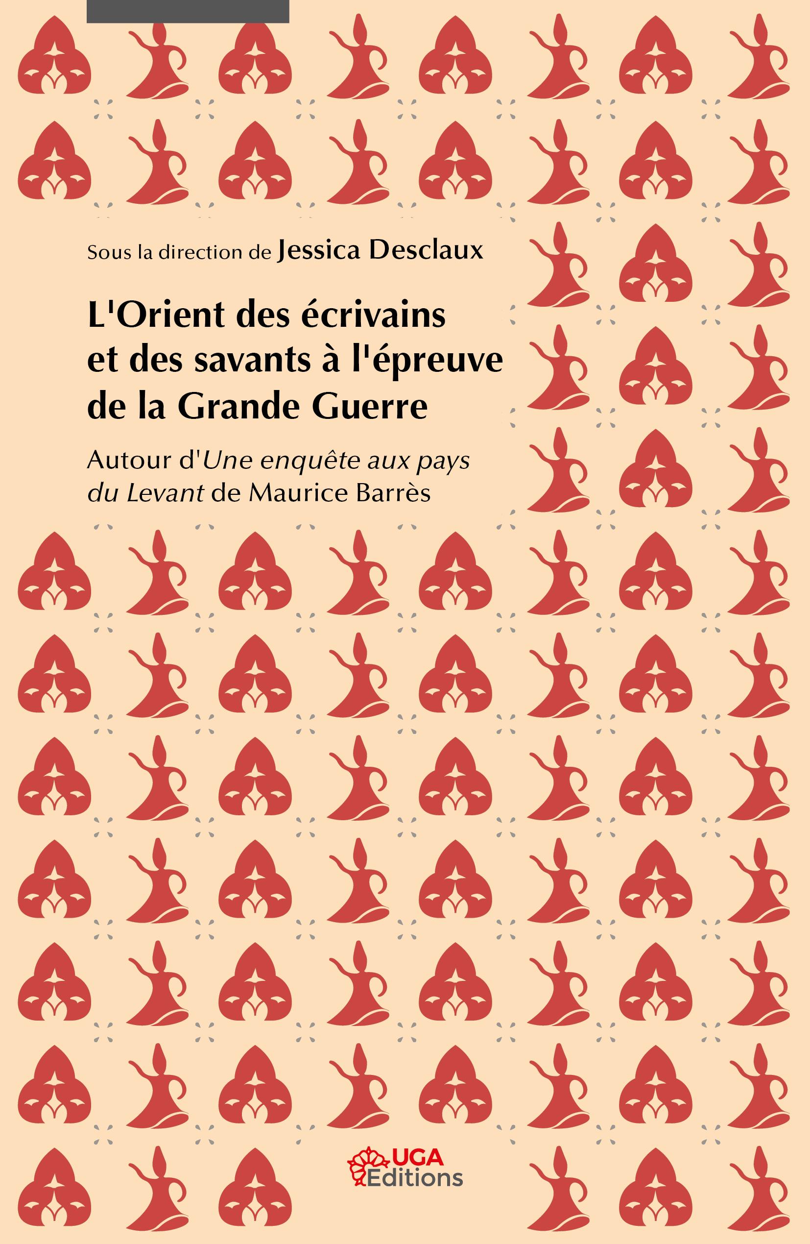 J. Desclaux (dir.), L'Orient des écrivains et des savants à l'épreuve de la Grande Guerre. Autour d'Une enquête aux pays du Levant