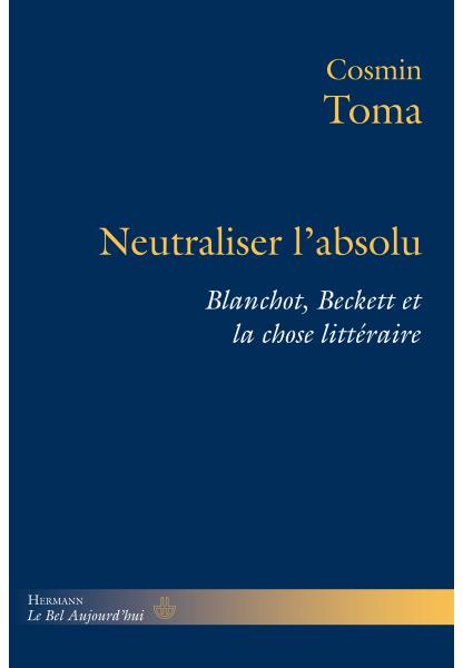 C. Toma, Neutraliser l'absolu. Blanchot, Beckett et la chose littéraire