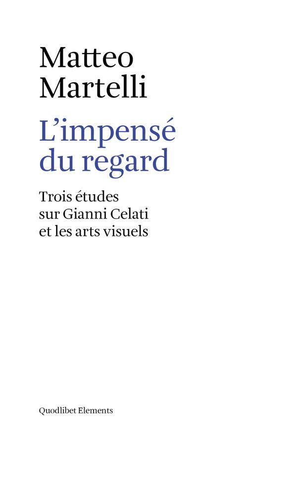M. Martelli, L'impensé du regard. Trois études sur Gianni Celati et les arts visuels