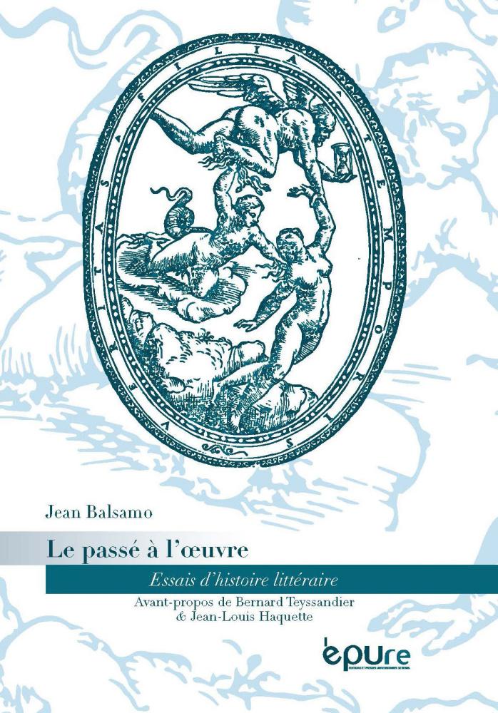 J. Balsamo, Le passé à l'œuvre. Essais d'histoire littéraire