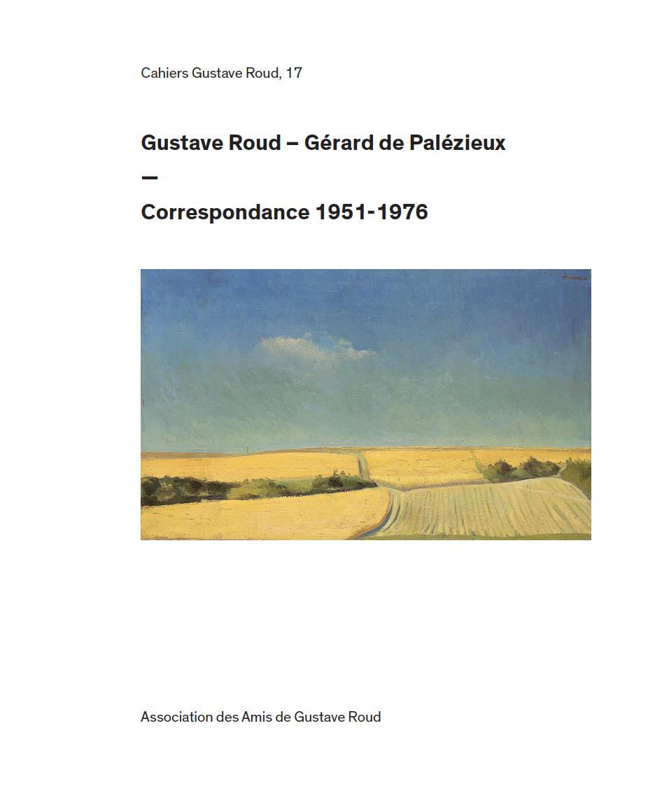 Cahiers Gustave Roud n° 17: « Correspondance Gustave Roud - Gérard de Palézieux (1951-1976) » (S. Pétermann et É. Sermier, éd.)