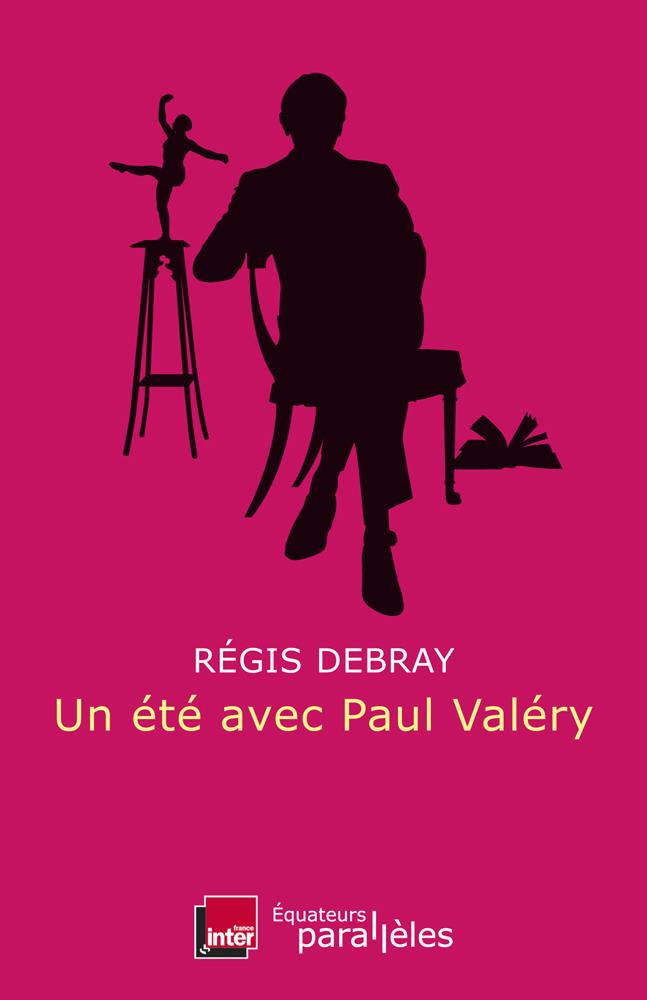 R. Debray, Un été avec Paul Valéry