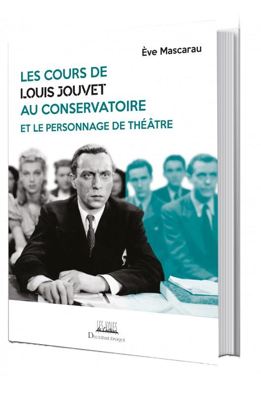 É. Mascarau, Les Cours de Louis Jouvet au Conservatoire et le Personnage de théâtre