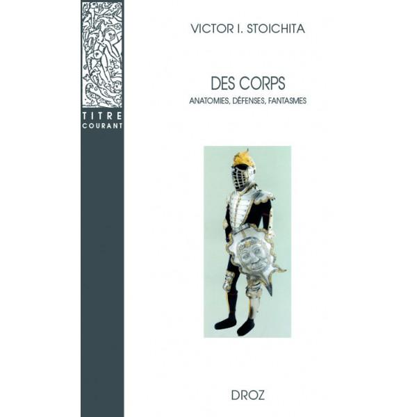 V.I. Stoichita, Des corps. Anatomies, Défenses, Fantasmes