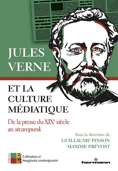 G. Pinson, M. Prévost (dir.), Jules Verne et la culture médiatique. De la presse du XIXe siècle au Steampunk