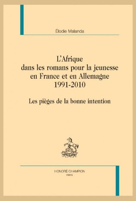 É. Malanda, L'Afrique dans les romans pour la jeunesse en France et en Allemagne (1991-2010). Les pièges de la bonne intention