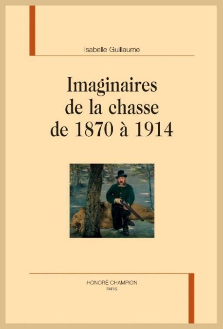 I. Guillaume, Imaginaires de la chasse de 1870 à 1914