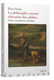 P. Hadot, La philosophie comme éducation des adultes