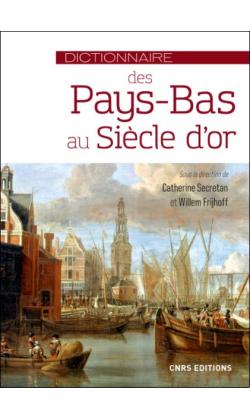 C. Secretan, W. Frijhoff, Dictionnaire des Pays-Bas au siècle d'or
