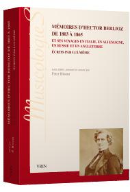 H. Berlioz, Mémoires d'Hector Berlioz de 1803 à 1865 et ses voyages en Italie, en Allemagne, en Russie et en Angleterre écrits par lui-même