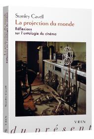 S. Cavell, La projection du monde. Réflexions sur l'ontologie du cinéma