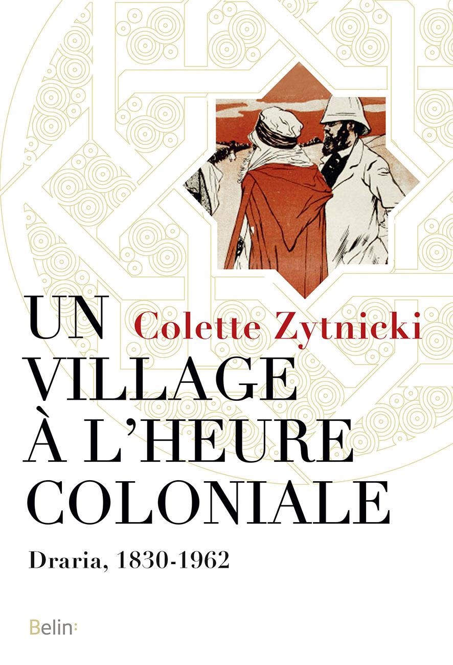 C. Zytnicki, Un village à l'heure coloniale. Draria, 1830-1962