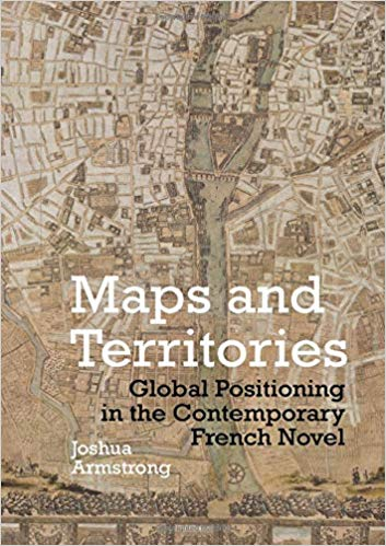 J. Armstrong, Maps and Territories. Global Positioning in the Contemporary French Novel