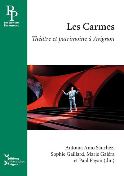 A. A. Sánchez, S. Gaillard, M. Galéra, P. Payan, Les Carmes : théâtre et patrimoine à Avignon