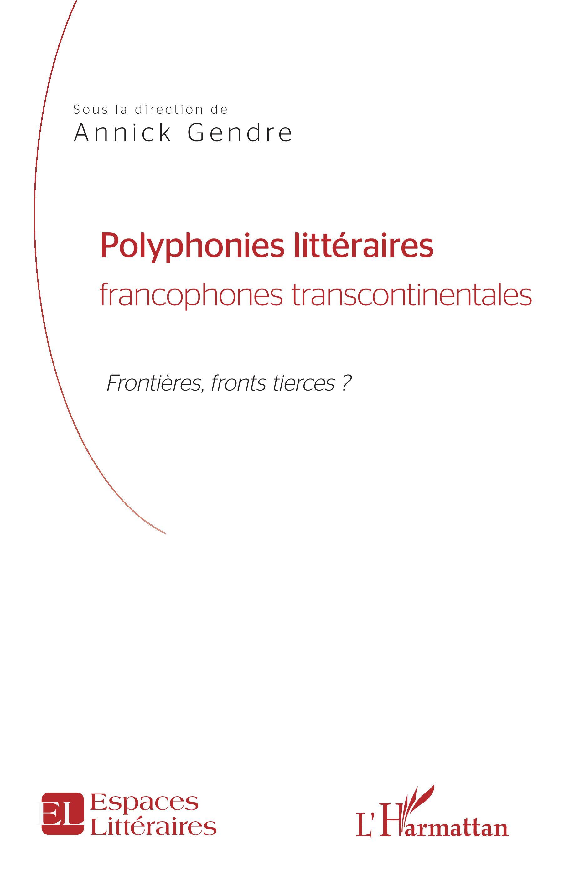 A. Gendre (dir.), Polyphonies littéraires francophones transcontinentales, frontières, fronts tierces ?