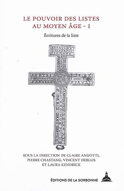 C. Angotti, P. Chastang, V. Debiais, L. Kendrick (dir.), Le pouvoir des listes au Moyen Âge, vol. 1:
