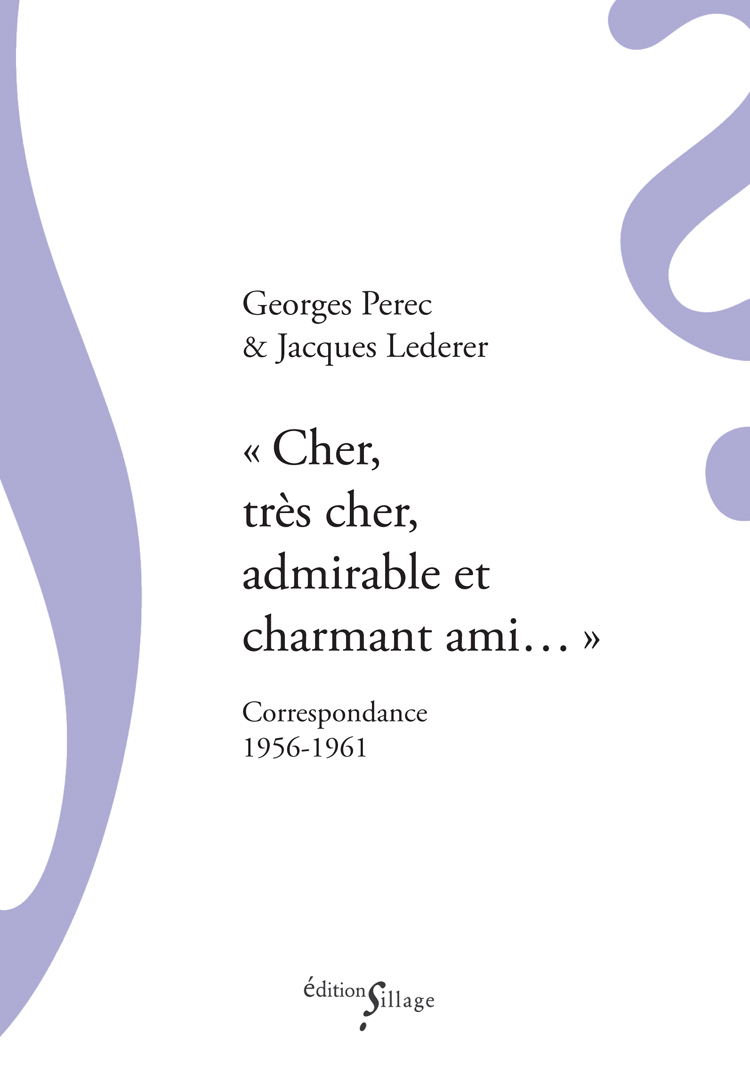G.Perec, J.Lederer,Cher, très cher, admirable et charmant ami…Correspondance 1956-1961