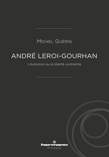 M. Guérin, André Leroi-Gourhan. L'Évolution ou la liberté contrainte