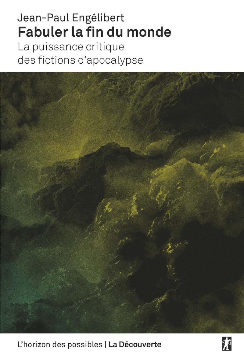 J-P. Engélibert, Fabuler la fin du monde. La puissance critique des fictions d'apocalypse