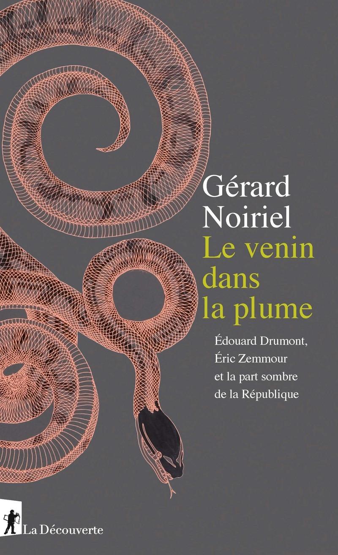 G. Noiriel, Le venin dans la plume. Édouard Drumont, Éric Zemmour et la part sombre de la République