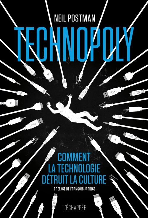 N. Postman, Technopoly. Comment la technologie détruit la culture