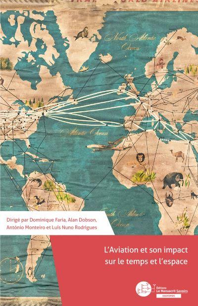 D. Faria, A. Dobson, L. N. Rodrigues, A. Monteiro (dir.), L'aviation : l'impact sur le temps et l'espace