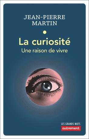 J.-P. Martin, La curiosité. Une raison de vivre