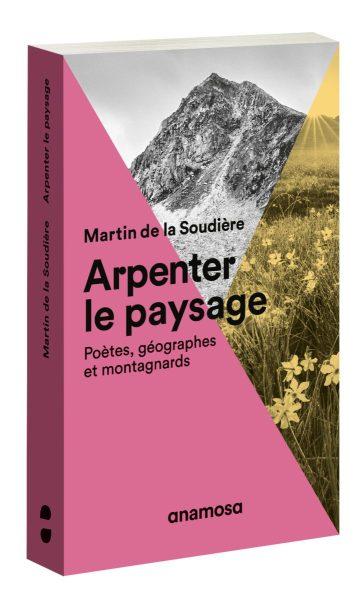 M. de la Soudière, Arpenter le paysage. Poètes, géographes et montagnards