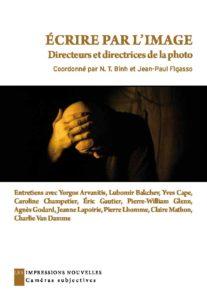 N.T. Binh & Jean-Paul Figasso, dir., Ecrire par l'image. Directeurs et directrices de la photo