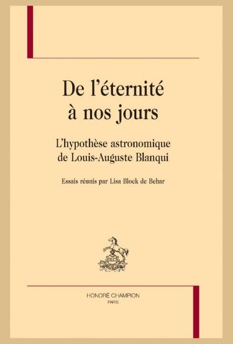 De l'éternité à nos jours. L'hypothèse astronomique de Louis-Auguste Blanqui. Essais réunis par L. Block de Behar