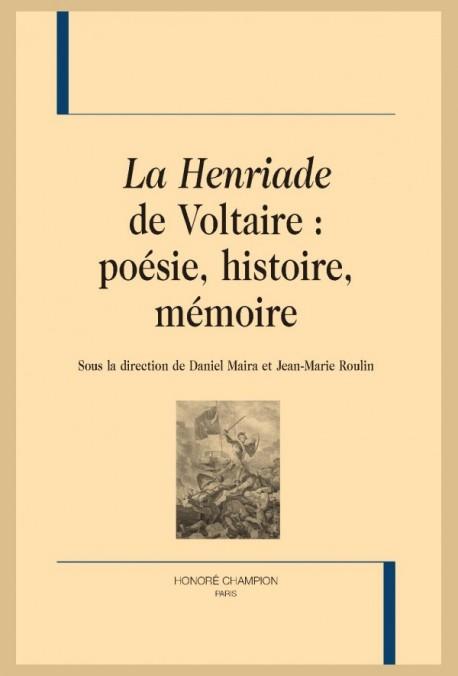 La Henriade de Voltaire : poésie, histoire, mémoire (D. Maira, J.-M. Roulin dir.)