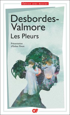 M. Desbordes-Valmore, Les Pleurs (éd. E. Pinon, GF-Flammarion)