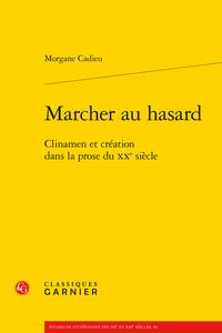 M. Cadieu, Marcher au hasard : clinamen et création dans la prose du XXe siècle