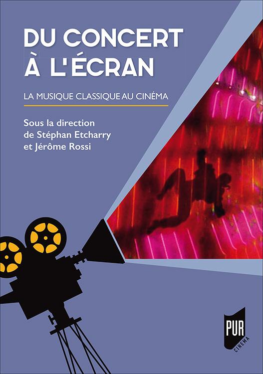 S. Etcharry, J. Rossi (dir.), Du concert à l'écran. La musique classique au cinéma