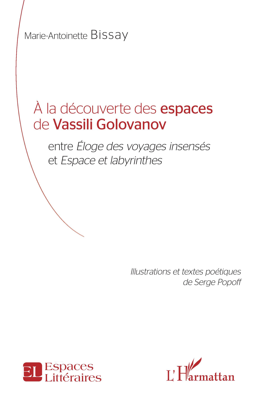 M.-A. Bissay et Serge Popoff (dessins), À la découverte des espaces de Vassili Golovanov, entre Éloges des voyages insensés et Espace et labyrinthes