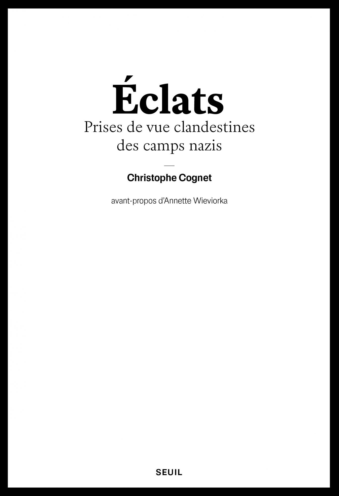 C. Cognet, Éclats. Prises de vue clandestines des camps nazis