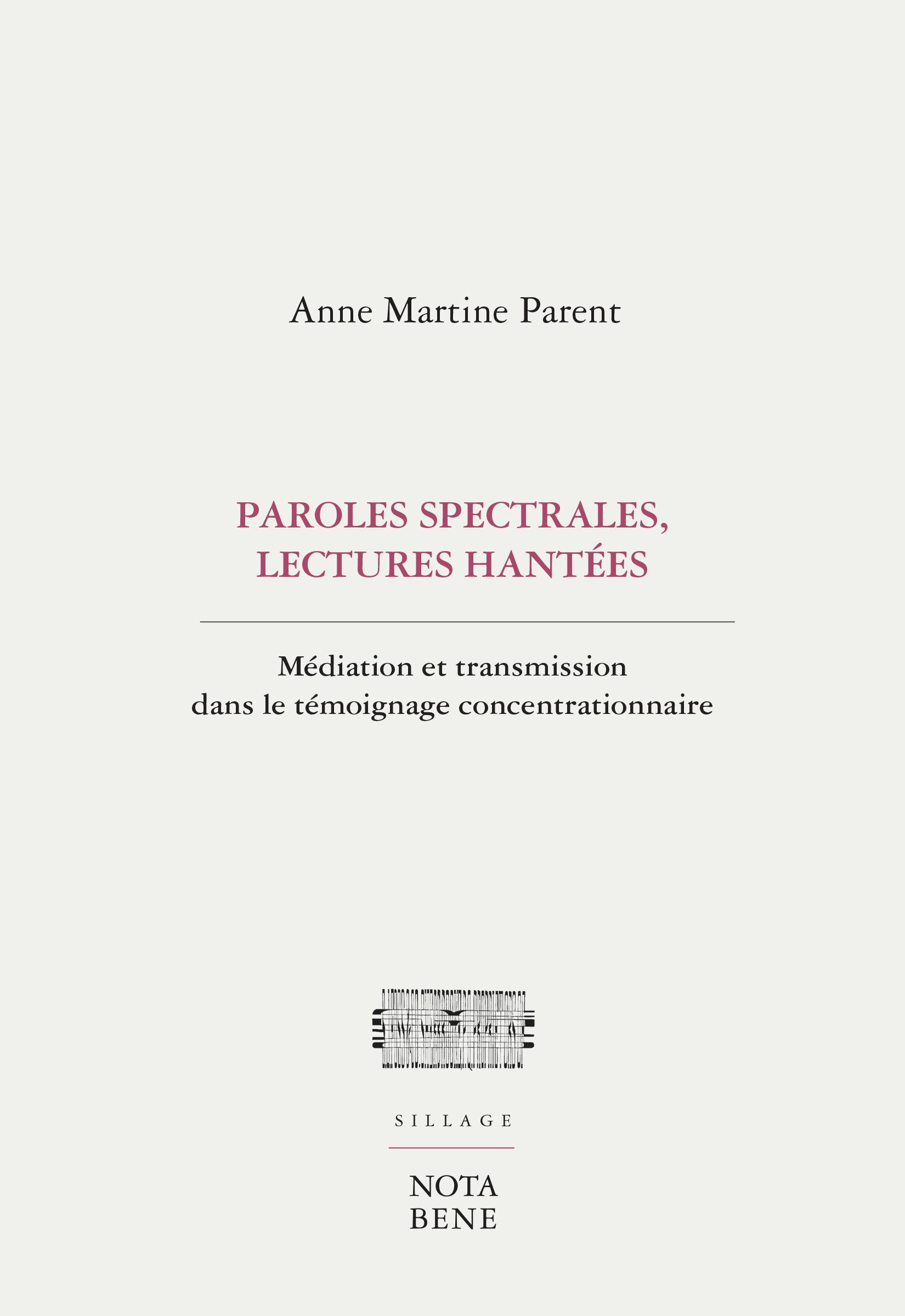 A.-M. Parent, Paroles spectrales, lectures hantées : Médiation et transmission dans le témoignage concentrationnaire